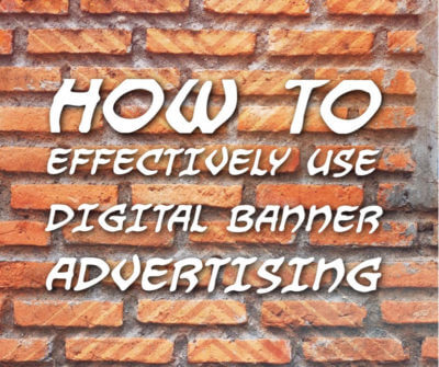 How to Effectivel y Use Digital Banner Ads